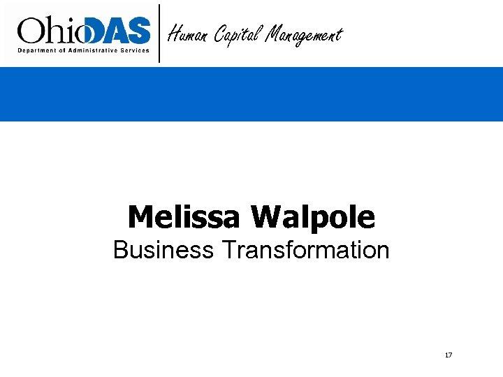Human Capital Management Melissa Walpole Business Transformation 17