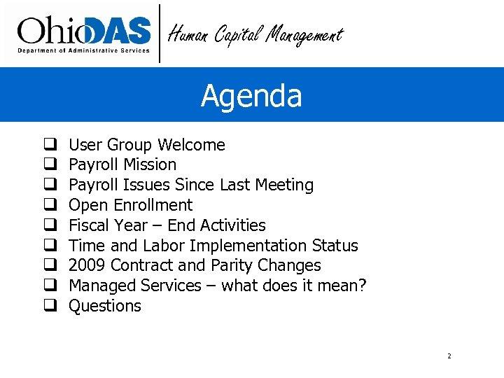 Human Capital Management Agenda q q q q q User Group Welcome Payroll Mission