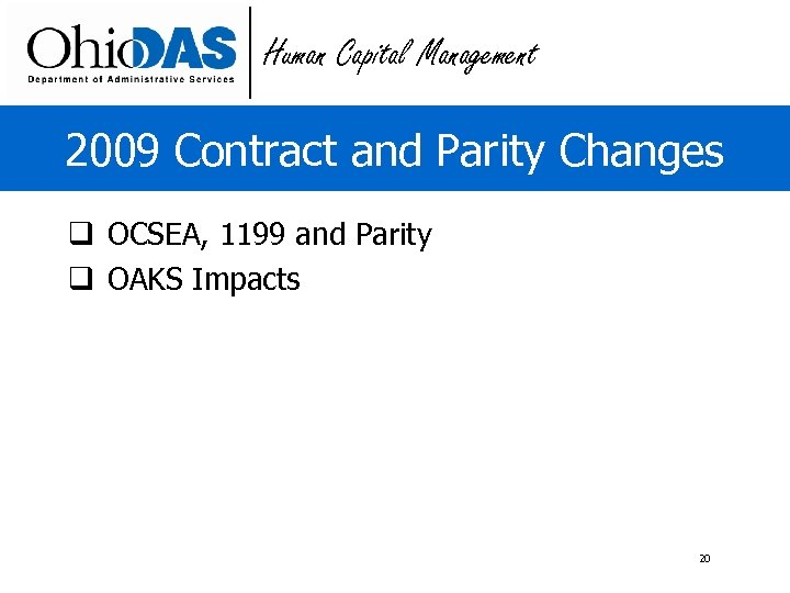 Human Capital Management 2009 Contract and Parity Changes q OCSEA, 1199 and Parity q