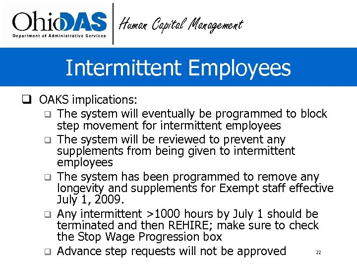 Human Capital Management Intermittent Employees q OAKS implications: q The system will eventually be