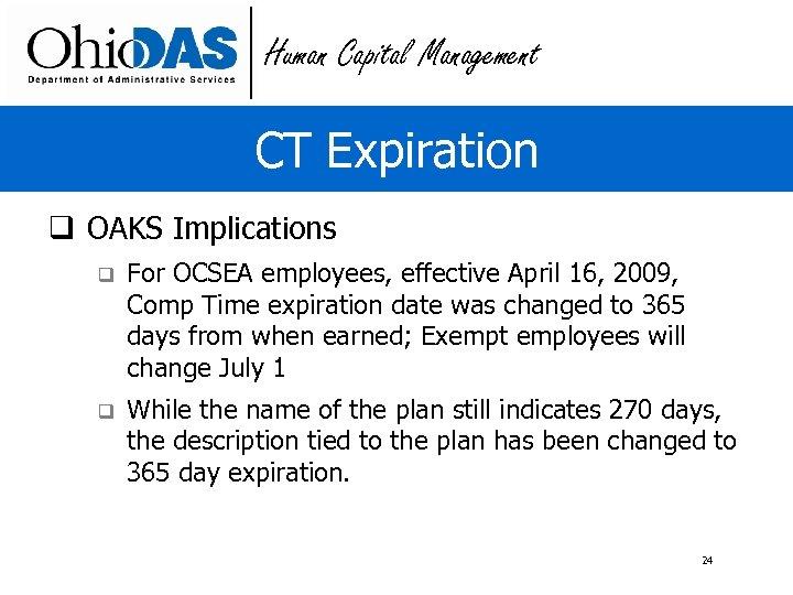 Human Capital Management CT Expiration q OAKS Implications q For OCSEA employees, effective April