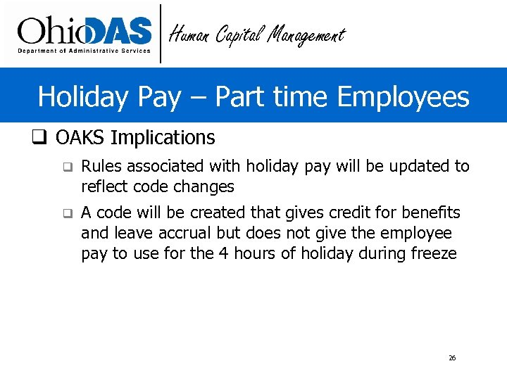 Human Capital Management Holiday Pay – Part time Employees q OAKS Implications q Rules