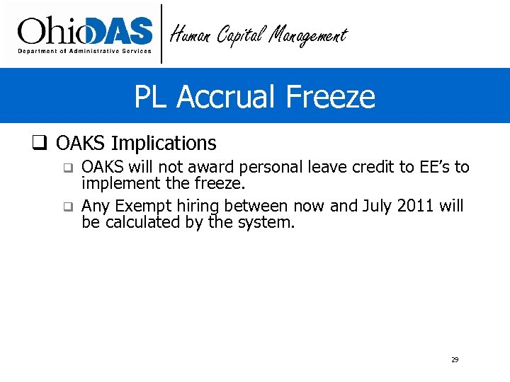 Human Capital Management PL Accrual Freeze q OAKS Implications q q OAKS will not