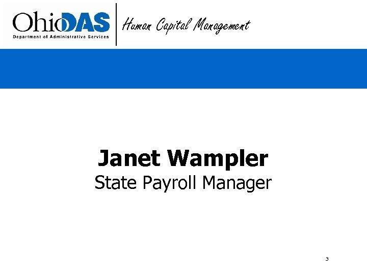 Human Capital Management Janet Wampler State Payroll Manager 3