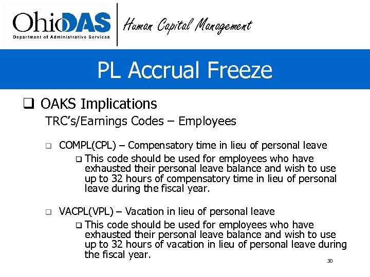 Human Capital Management PL Accrual Freeze q OAKS Implications TRC's/Earnings Codes – Employees q