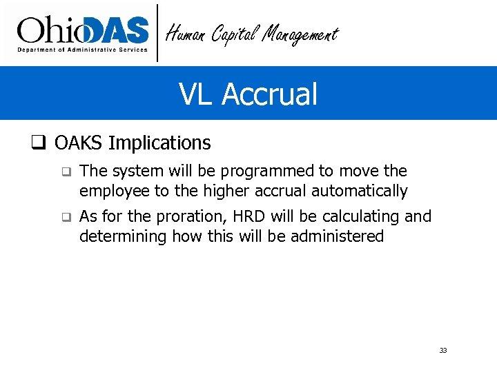 Human Capital Management VL Accrual q OAKS Implications q The system will be programmed