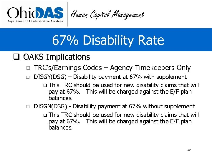 Human Capital Management 67% Disability Rate q OAKS Implications q TRC's/Earnings Codes – Agency