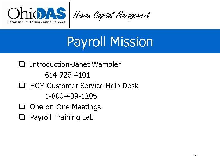 Human Capital Management Payroll Mission q Introduction-Janet Wampler 614 -728 -4101 q HCM Customer