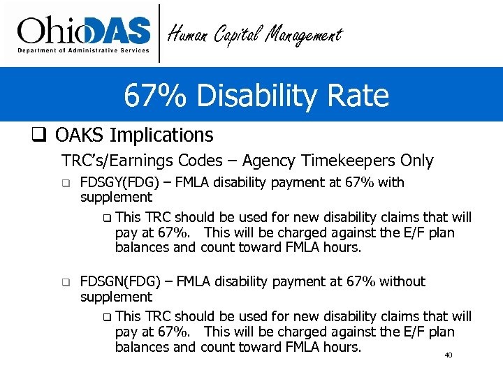 Human Capital Management 67% Disability Rate q OAKS Implications TRC's/Earnings Codes – Agency Timekeepers