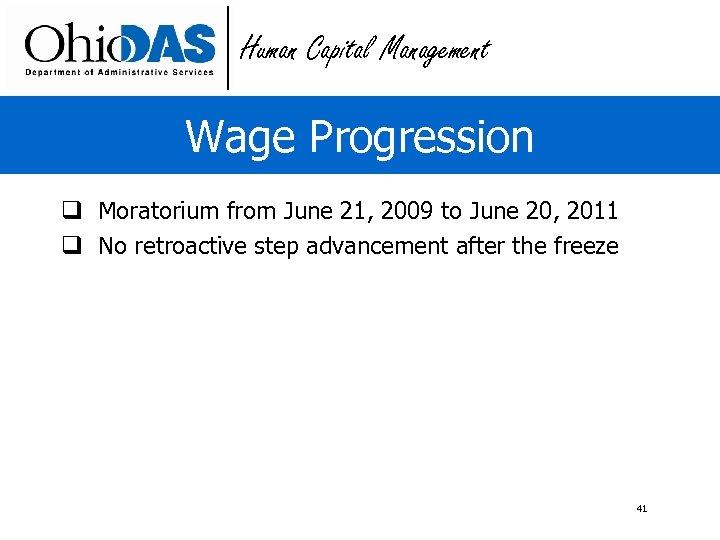 Human Capital Management Wage Progression q Moratorium from June 21, 2009 to June 20,