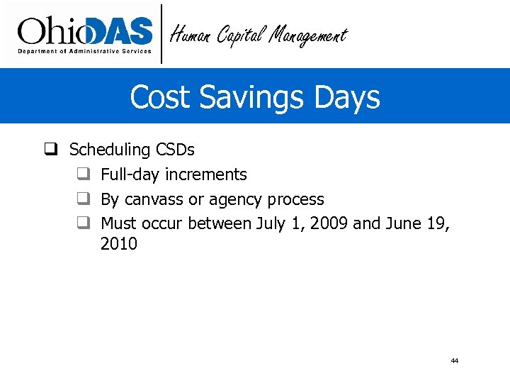 Human Capital Management Cost Savings Days q Scheduling CSDs q Full-day increments q By