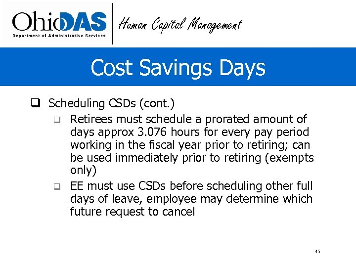 Human Capital Management Cost Savings Days q Scheduling CSDs (cont. ) q Retirees must