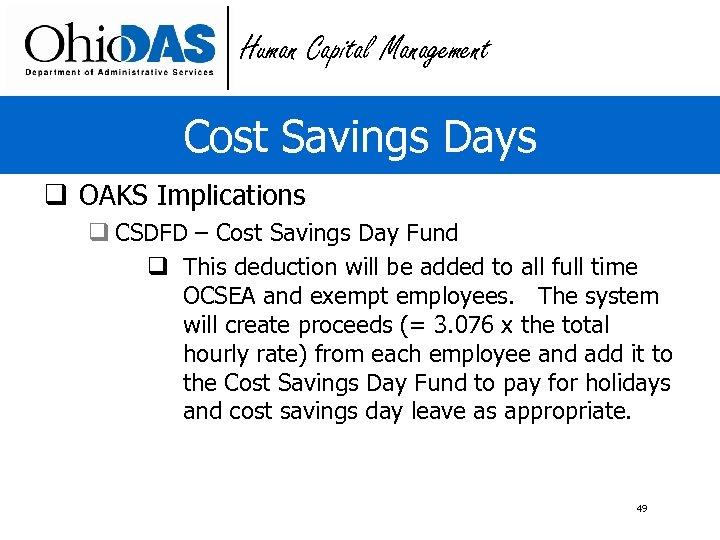 Human Capital Management Cost Savings Days q OAKS Implications q CSDFD – Cost Savings