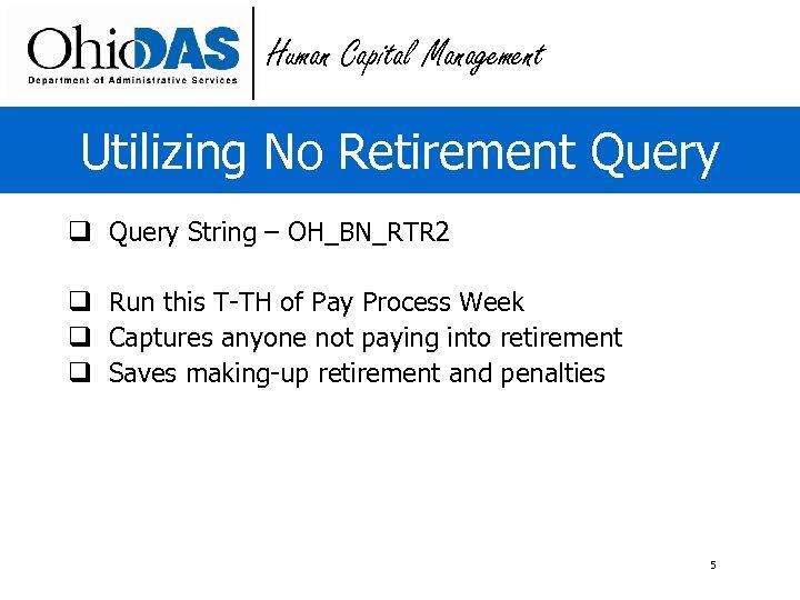 Human Capital Management Utilizing No Retirement Query q Query String – OH_BN_RTR 2 q