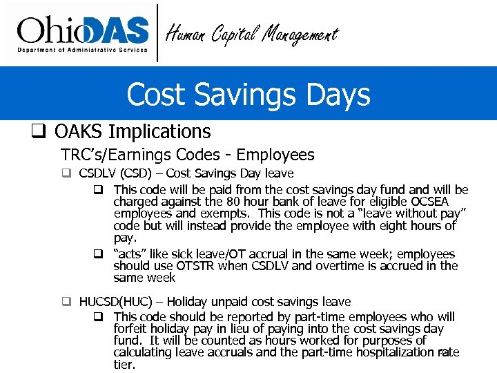 Human Capital Management Cost Savings Days q OAKS Implications TRC's/Earnings Codes - Employees q