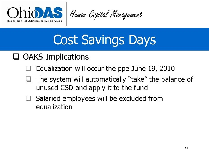 Human Capital Management Cost Savings Days q OAKS Implications q Equalization will occur the