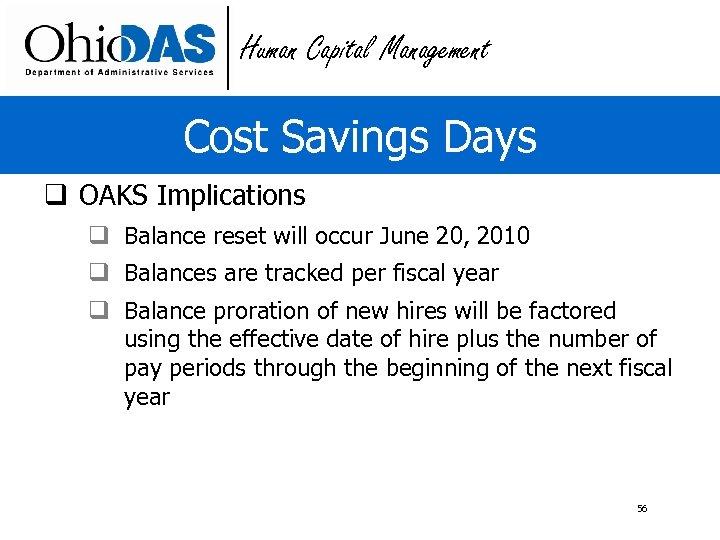 Human Capital Management Cost Savings Days q OAKS Implications q Balance reset will occur