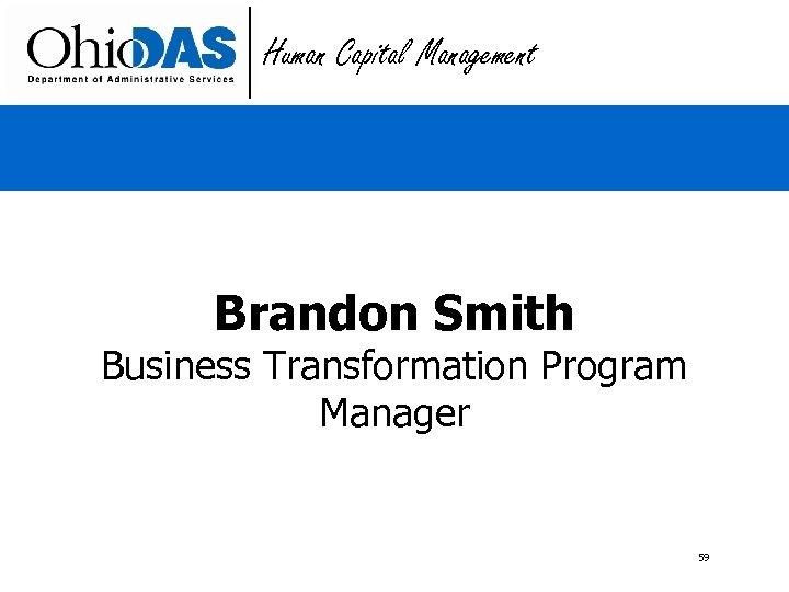 Human Capital Management Brandon Smith Business Transformation Program Manager 59