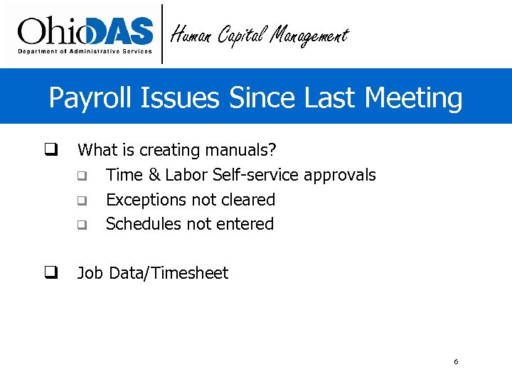 Human Capital Management Payroll Issues Since Last Meeting q What is creating manuals? q