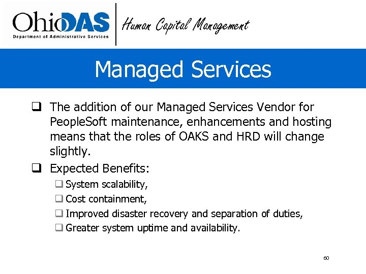 Human Capital Management Managed Services q The addition of our Managed Services Vendor for