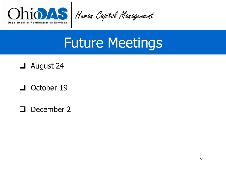 Human Capital Management Future Meetings q August 24 q October 19 q December 2