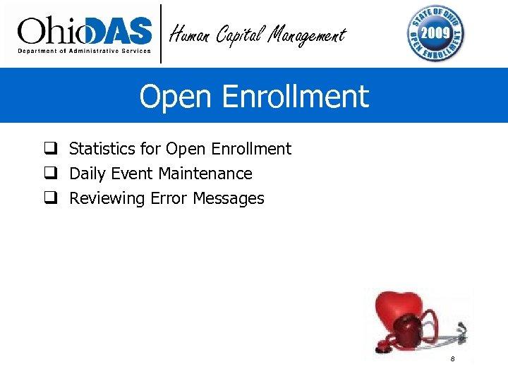 Human Capital Management Open Enrollment q Statistics for Open Enrollment q Daily Event Maintenance