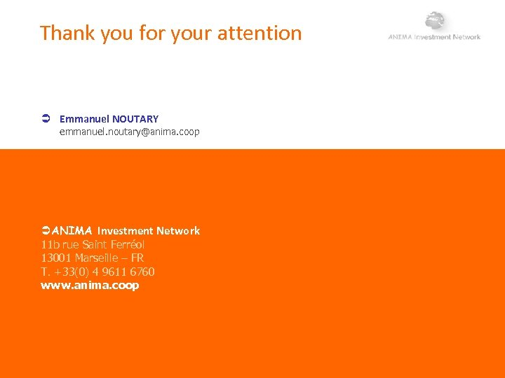 Thank you for your attention Emmanuel NOUTARY emmanuel. noutary@anima. coop ANIMA Investment Network 11