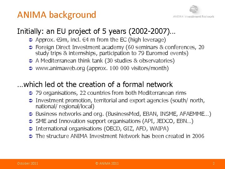 ANIMA background Initially: an EU project of 5 years (2002 -2007)… Approx. € 9