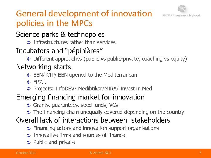 General development of innovation policies in the MPCs Science parks & technopoles Infrastructures rather