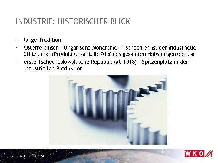 INDUSTRIE: HISTORISCHER BLICK - lange Tradition Österreichisch – Ungarische Monarchie – Tschechien ist der