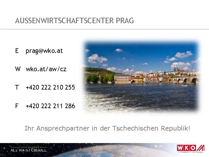 AUSSENWIRTSCHAFTSCENTER PRAG E prag@wko. at W wko. at/aw/cz T +420 222 210 255 F