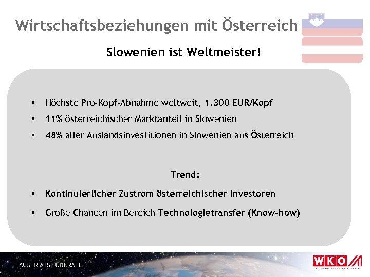 Wirtschaftsbeziehungen mit Österreich Slowenien ist Weltmeister! • Höchste Pro-Kopf-Abnahme weltweit, 1. 300 EUR/Kopf •