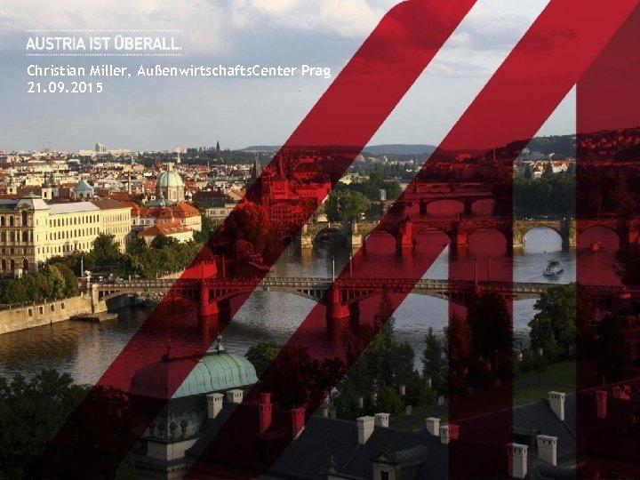 Christian Miller, Außenwirtschafts. Center Prag 21. 09. 2015
