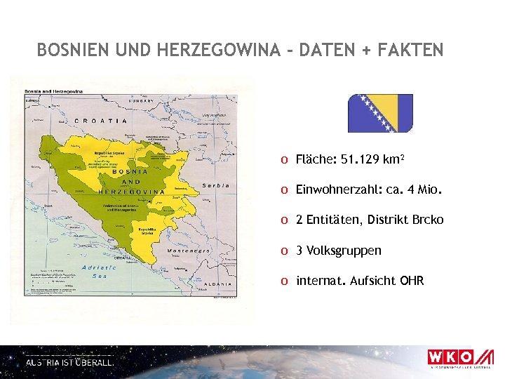 BOSNIEN UND HERZEGOWINA – DATEN + FAKTEN o Fläche: 51. 129 km² o Einwohnerzahl: