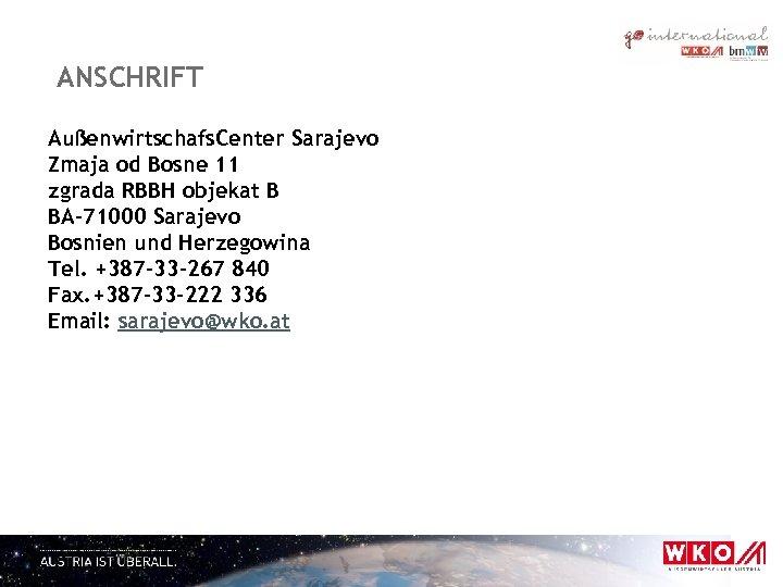 ANSCHRIFT Außenwirtschafs. Center Sarajevo Zmaja od Bosne 11 zgrada RBBH objekat B BA-71000 Sarajevo
