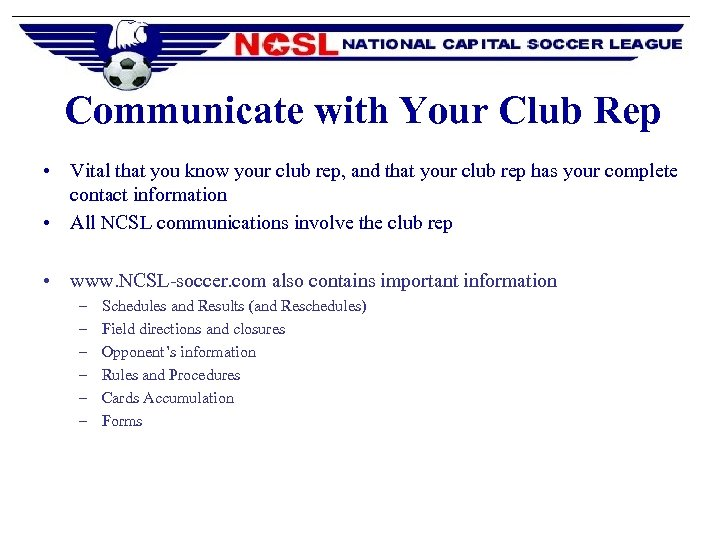 Communicate with Your Club Rep • Vital that you know your club rep, and