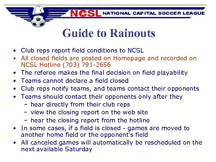 Guide to Rainouts • Club reps report field conditions to NCSL • All closed