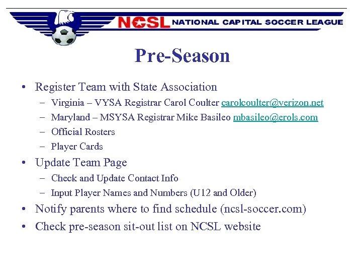 Pre-Season • Register Team with State Association – – Virginia – VYSA Registrar Carol