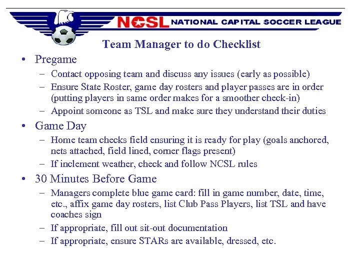 Team Manager to do Checklist • Pregame – Contact opposing team and discuss any