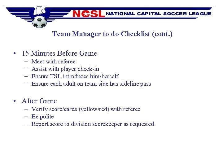 Team Manager to do Checklist (cont. ) • 15 Minutes Before Game – –