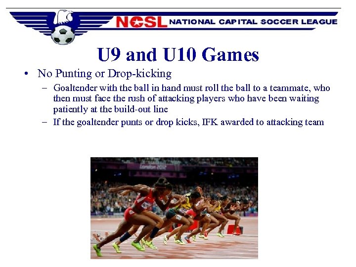 U 9 and U 10 Games • No Punting or Drop-kicking – Goaltender with