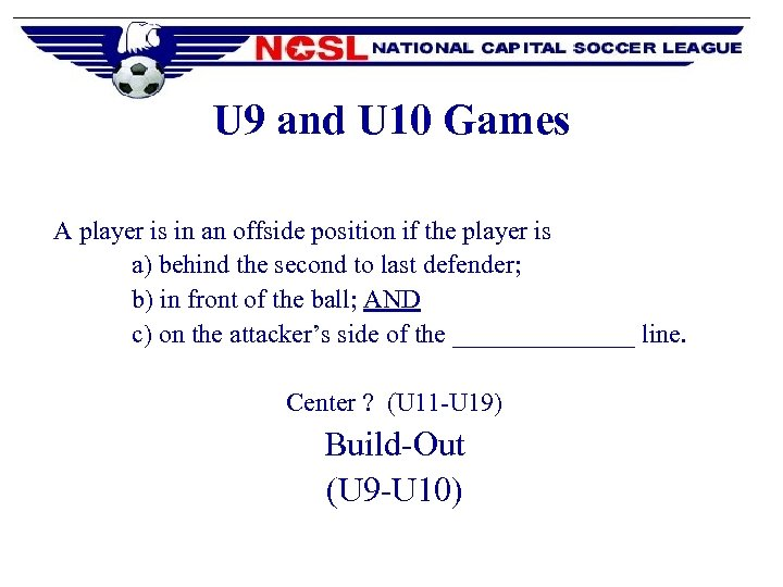 U 9 and U 10 Games A player is in an offside position if