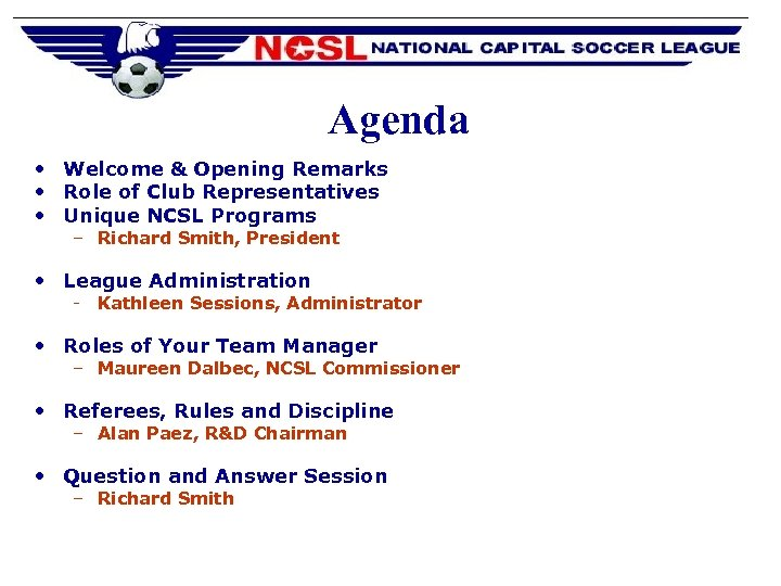 Agenda • Welcome & Opening Remarks • Role of Club Representatives • Unique NCSL
