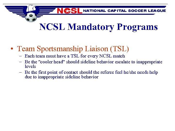 NCSL Mandatory Programs • Team Sportsmanship Liaison (TSL) – Each team must have a