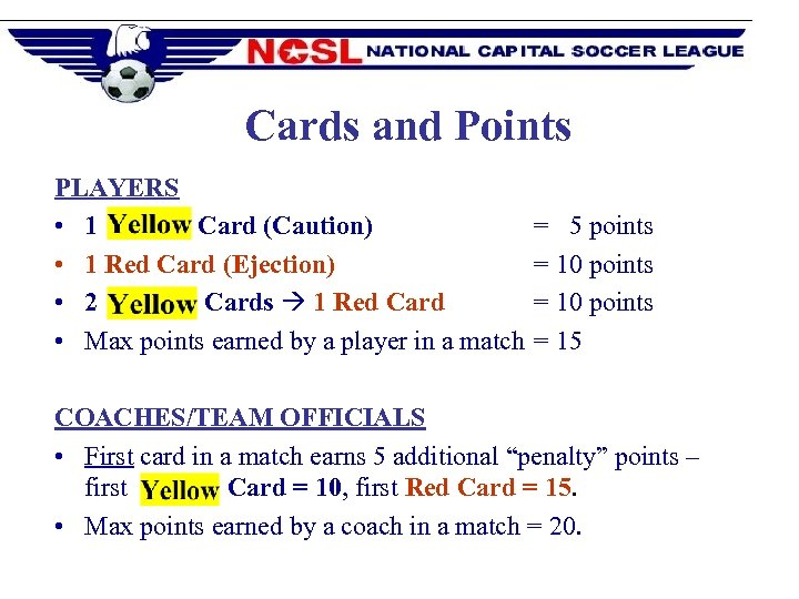 Cards and Points PLAYERS • 1 Card (Caution) • 1 Red Card (Ejection)