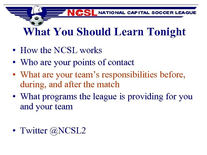 What You Should Learn Tonight • How the NCSL works • Who are your