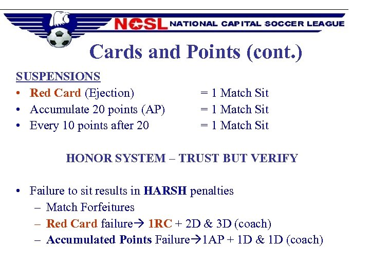 Cards and Points (cont. ) SUSPENSIONS • Red Card (Ejection) • Accumulate 20 points