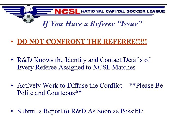 """If You Have a Referee """"Issue"""" • DO NOT CONFRONT THE REFEREE!!!!! • R&D"""