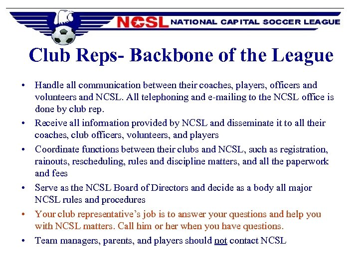 Club Reps- Backbone of the League • Handle all communication between their coaches, players,