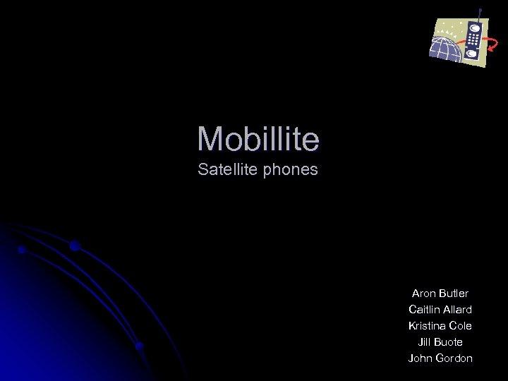 Mobillite Satellite phones Aron Butler Caitlin Allard Kristina Cole Jill Buote John Gordon